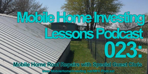 Mhi Lessons 23 Mobile Home Roof Repairs For Mobile Home Investors Guest Chris Mobile Home Investing